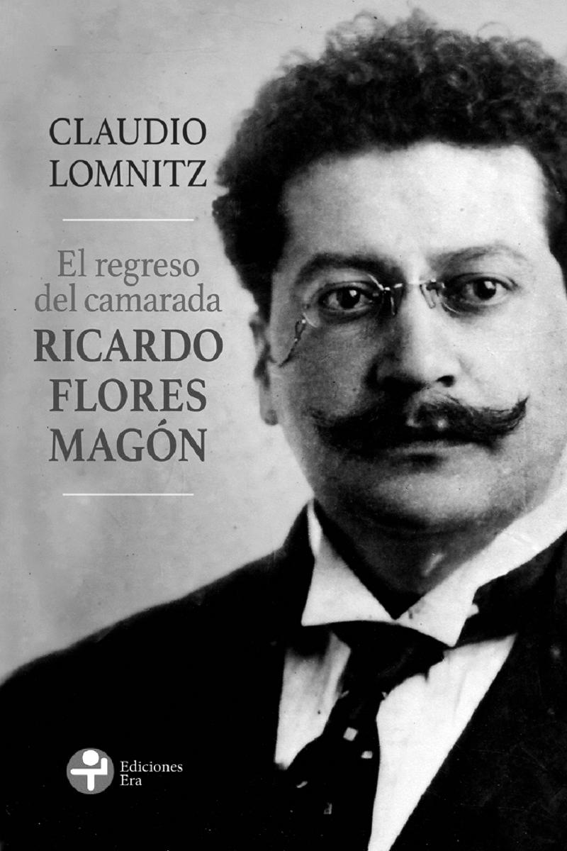 EL REGRESO DEL CAMARADA RICARDO FLORES MAGÓN